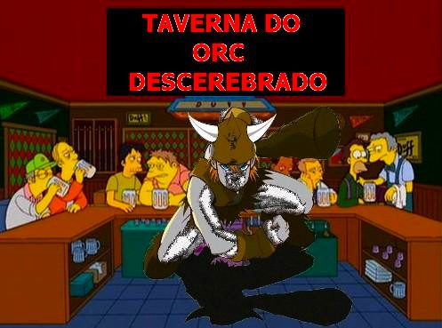 TAVERNA DO ORC DESCEREBRADO
