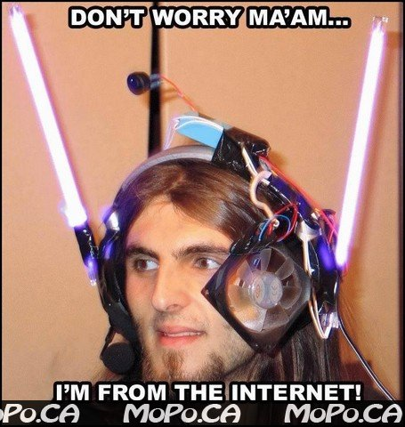 Relax! I´m from the internet