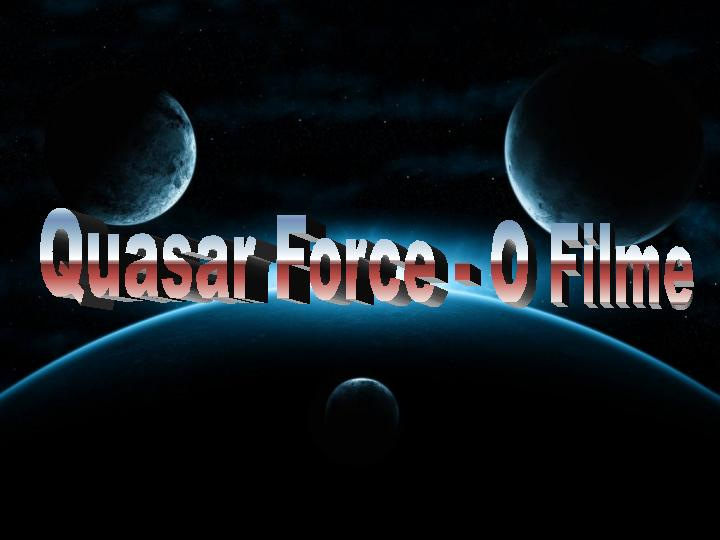 Quasar Force - O Filme