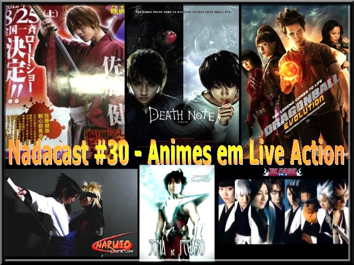 Nadacast #30 - Animes em Live Action