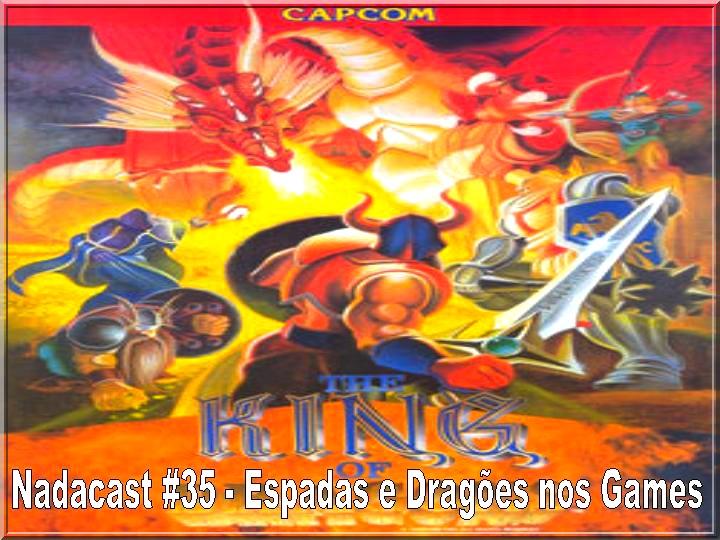 Nadacast #35 - Espadas e Dragões nos Games