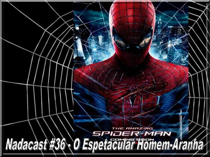 Nadacast #36 - O Espetacular Homem-Aranha