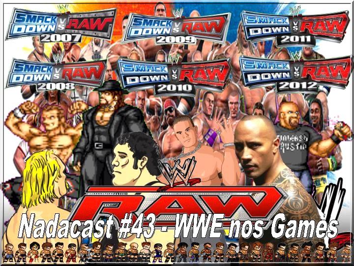 Nadacast #43 - WWE nos Games