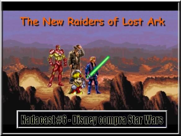 Nadacast #6 - Disney compra Star Wars