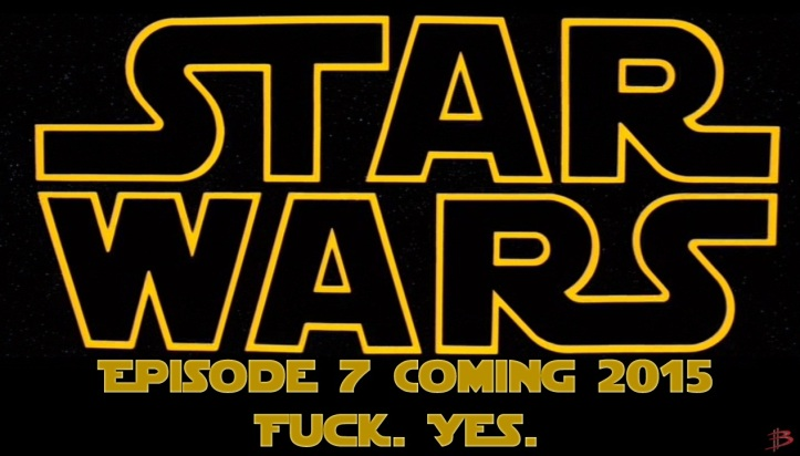 Star Wars - Episode 7 - Coming 2015 - Fuck.Yes