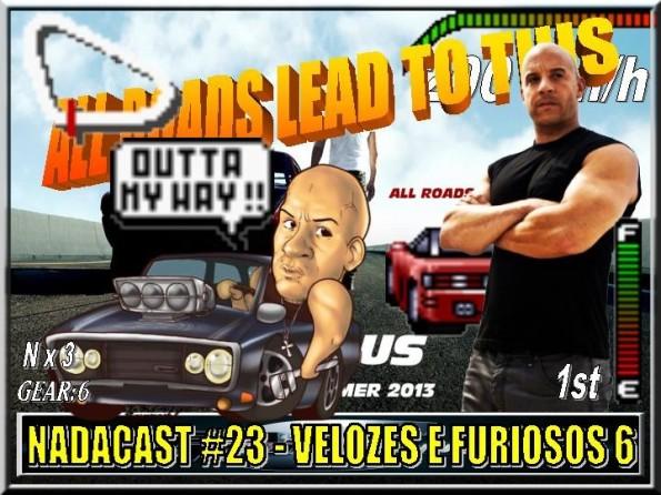 Nadacast #23 - Velozes e Furiosos 6