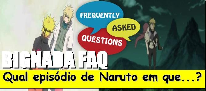 Bignada FAQ - Em que episódio de Naruto Shippuden acontece...
