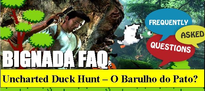 Bignada FAQ - Uncharted Duck Hunt - O Barulho do Pato