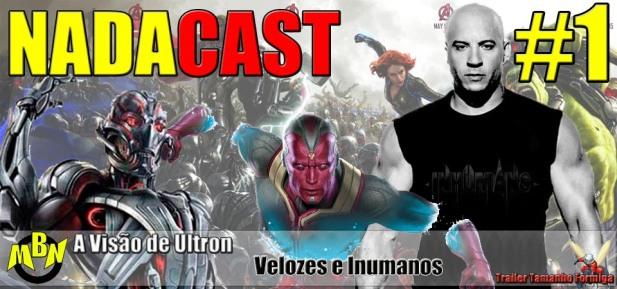 Nadacast #1 - Visão de Ultron, Velozes e Inumanos e Trailer Tamanho Formiga