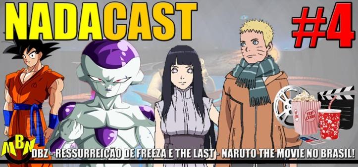 Nadacast #4 - Dragon Ball Z - A Ressurreição de Freeza e The Last - Naruto The Movie no cinema do Brasil em 2015