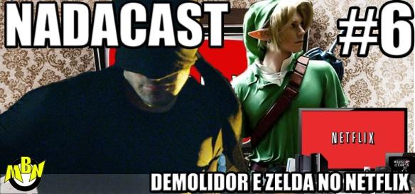Nadacast #6 - Demolidor e The Legend of Zelda no Netflix