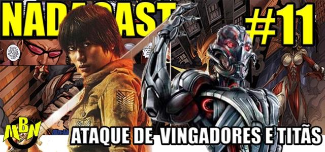 Nadacast #11 - Ataque de Vingadores e Titãs