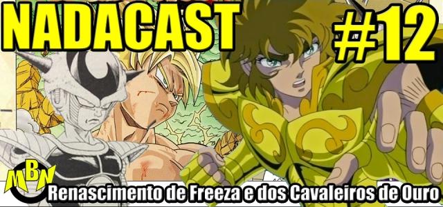 Nadacast #12 - Renascimento de Freeza e dos Cavaleiros de Ouro