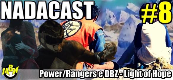 Nadacast #8 - Power Rangers Deboot e Dragon Ball Z - Light of Hope