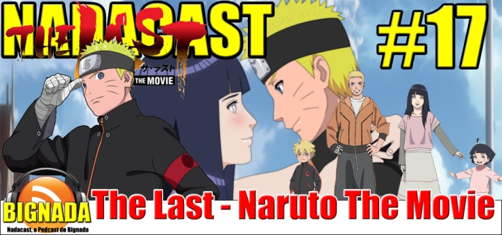 Nadacast #17 - The Last - Naruto The Movie