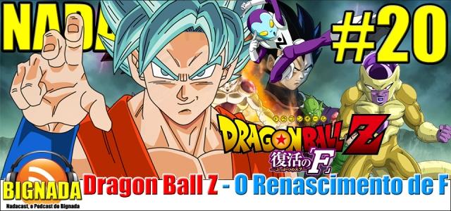 Nadacast #20 - Dragon Ball Z - O Renascimento de F