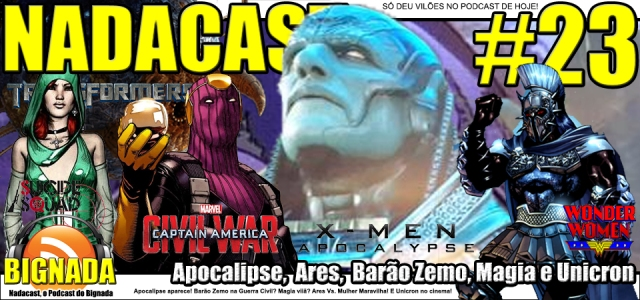 Nadacast #23 - Apocalipse, Ares, Barão Zemo, Magia e Unicron