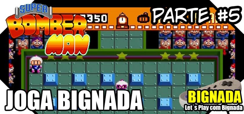 Joga Bignada - Super Bomberman (Snes) - Parte 5
