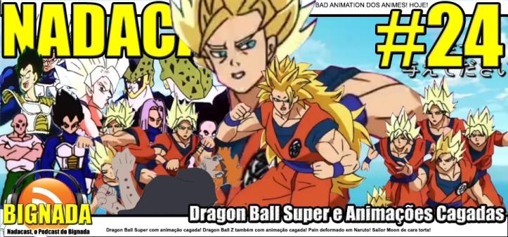 Nadacast #24 - Dragon Ball Super e animações cagadas