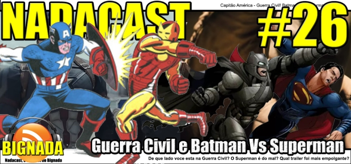 Nadacast #26 - Capitão América - Guerra Civil e Batman Vs. Superman - Trailers