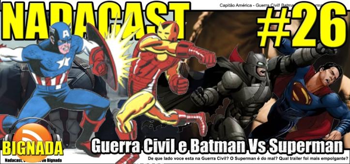 Nadacast #26 - Capitão América - Guerra Civil e Batman Vs. Superman - Trailers