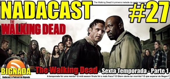 Nadacast #27 - The Walking Dead - Sexta Temporada - Parte 1