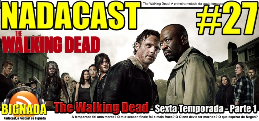 Nadacast #27 - The Walking Dead - Sexta Temporada - Parte 1