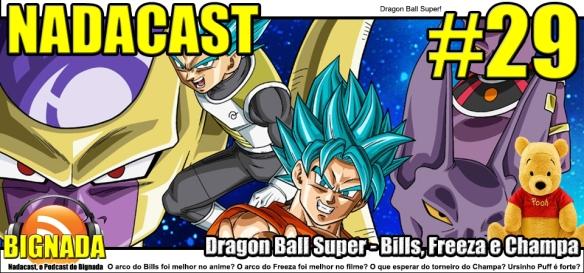 Nadacast #29 - Dragon Ball Super - Bills, Freeza e Champa