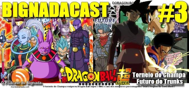 BigNadacast #3 - Dragon Ball Super - Torneio do Champa e Futuro do Trunks