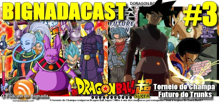 BigNadacast #3 - Dragon Ball Super - Torneio do Champa e Futuro do Trunks