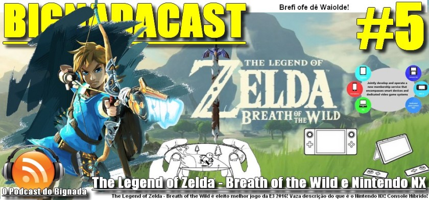 BigNadacast #5 - The Legend of Zelda - Breath of the Wild e Nintendo NX