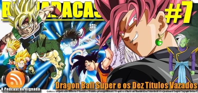 BigNadacast #7 - Dragon Ball Super e os Dez Títulos Vazados