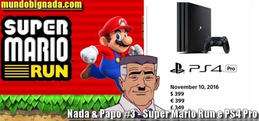 Nada & Papo #3 - Super Mario Run e PS4 Pro