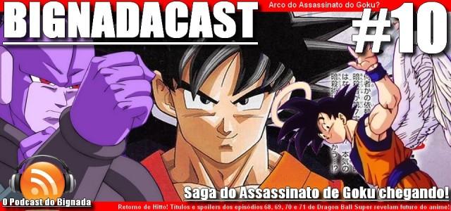 BigNadacast #10 - Dragon Ball Super e a Saga do Assassinato do Goku chegando