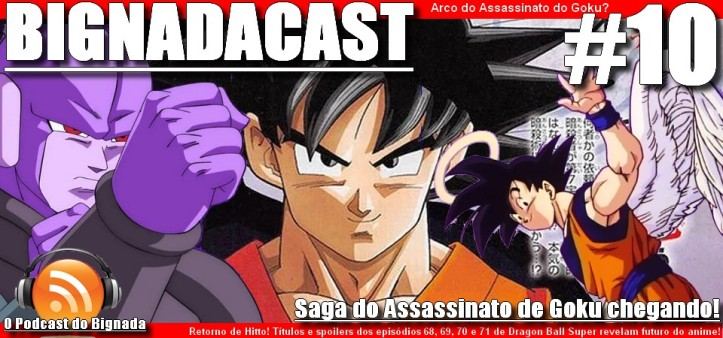 BigNadacast #10 - Dragon Ball Super e a Saga do Assassinato do Goku chegando