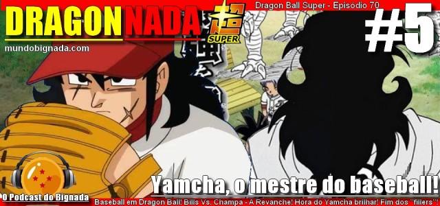Dragon Nada #5 - Yamcha, mestre do baseball