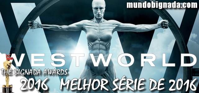 The Bignada Awards 2016 - Melhor Série do Ano - Westworld