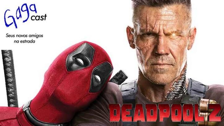 Gagacast - Zoando o Trailer Final de Deadpool 2