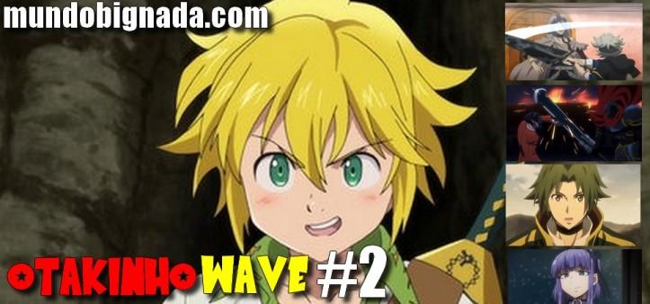 OTAKINHO WAVE #2 - A Calmaria antes da Tempestade! Nanatsu no Taizai, Dagashi Kashi, Black Clover, Overlord e outros!