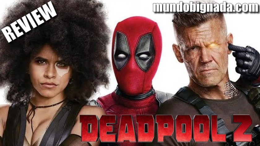 Deadpool 2 - BIGNADA REVIEW