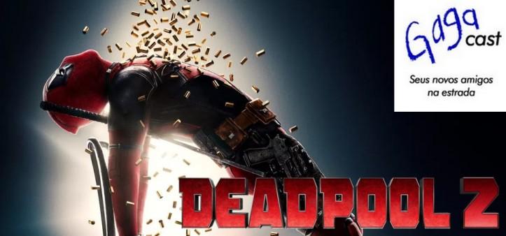 Gagacast - Hangout #12 - Deadpool 2