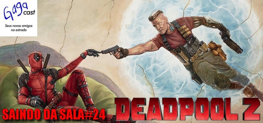 Saindo da Sala #24 - Deadpool 2