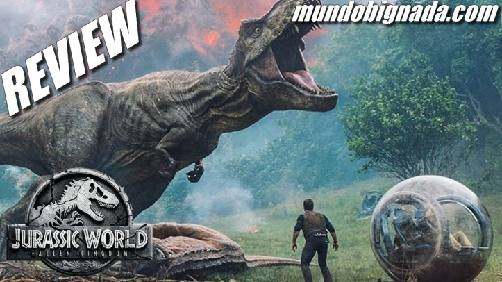Jurassic World - Reino Ameaçado - BIGNADA REVIEW