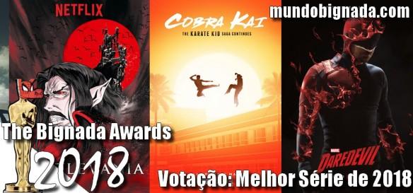 The Bignada Awards 2018 - Votação - Melhor Série de 2018