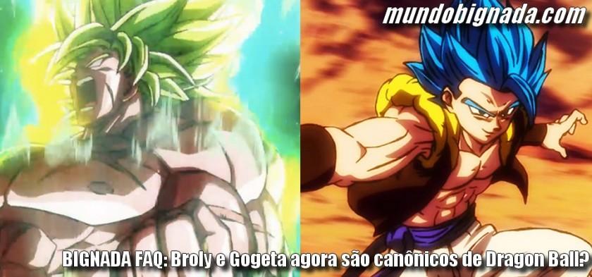 Bignada FAQ - Broly e Gogeta agora são canônicos de Dragon Ball