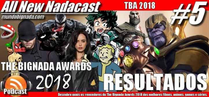 All New Nadacast #5 - The Bignada Awards 2018 - Resultados
