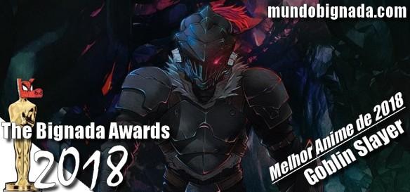 The Bignada Awards 2018 - Melhor Anime de 2018 - Goblin Slayer