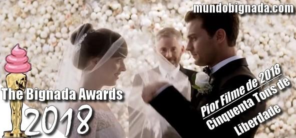 The Bignada Awards 2018 - Pior Filme de 2018 - Cinquenta Tons de Liberdade
