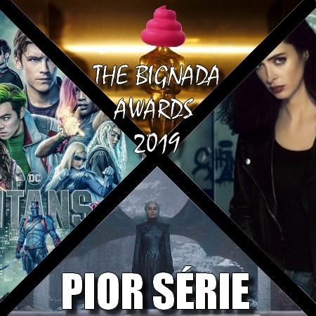 The Bignada Awards 2019 - Pior Série do Ano