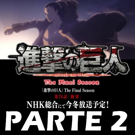 Shingeki no Kyojin - Preview Teaser Trailer da Parte 2 da Final Season e Episódio 76